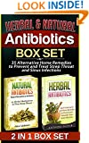 Herbal & Natural Antibiotics Box Set: 35 Alternative Home Remedies to Prevent and Treat Strep Throat and Sinus Infections (Herbal & Natural Antibiotics ... Herbal Medicine, Natural Antibiotics Books)