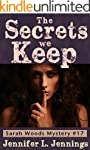 The Secrets We Keep (The Sarah Woods...