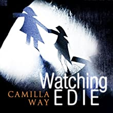Watching Edie: The Most Unsettling Psychological Thriller You'll Read This Year Audiobook by Camilla Way Narrated by Chloe Massey, Kathryn Griffiths