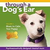 Through a Dog's Ear: Music to Calm Your Puppy Vol. 1