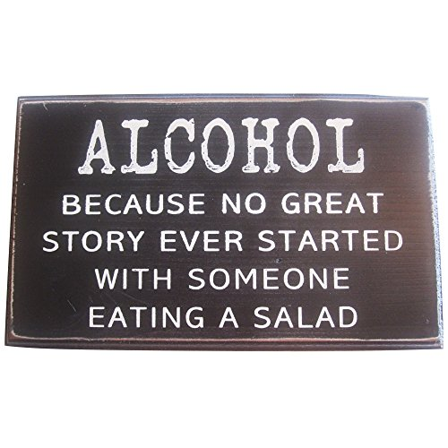 ALCOHOL Because No Great Story Ever Started With Someone Eating a Salad Wall Art Decor Vintage Wood Sign for Wall Decor -- PERFECT HOUSE WARMING GIFT