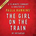 The Girl on the Train: A Novel by Paula Hawkins: A 15-minute Summary & Analysis    Instaread