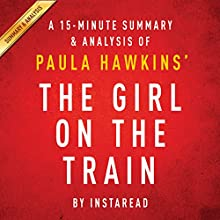 The Girl on the Train: A Novel by Paula Hawkins: A 15-minute Summary & Analysis (       UNABRIDGED) by Instaread Narrated by Jason P. Hilton