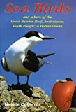 Sea Birds and Others of the Great Barrier Reef, Australasia, South Pacific, & Indian Ocean Neville Coleman