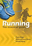 img - for Running The Essential Guide: Train Right. Achieve Your Goals. Avoid Injury book / textbook / text book