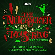 The Nutcracker and the Mouse King: A BBC Radio 4 full-cast dramatisation  by E. T. A. Hoffmann, Brian Sibley Narrated by full cast, Tony Robinson