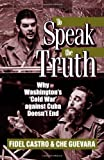 To Speak the Truth: Why Washington's 'Cold War' Against Cuba Doesn't End (0873486331) by Castro, Fidel;Guevara, Ernesto;Guevara, Che