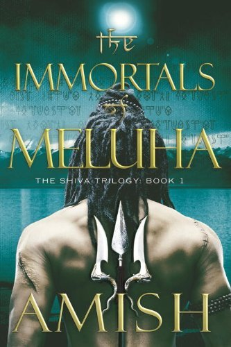 Amish Tripathi - The Immortals of Meluha: The Shiva Trilogy: Book 1