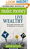 Make Money, Live Wealthy: 75 Successful Entrepreneurs Share the 10 Simple Steps to True Wealth: Learn How to Invest, Be an Entrepreneur & Build Massive Wealth