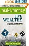 Make Money, Live Wealthy: 75 Successf...