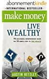 Make Money, Live Wealthy: 75 Successful Entrepreneurs Share the 10 Simple Steps to True Wealth: Learn How to Invest, Be an Entrepreneur & Build Massive Wealth (English Edition)