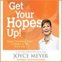 Get Your Hopes Up!: Expect Something Good to Happen to You Every Day Audiobook by Joyce Meyer Narrated by Jodi Carlisle
