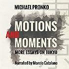 Motions and Moments: More Essays on Tokyo Hörbuch von Michael Pronko Gesprochen von: Marcio Catalano