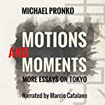 Motions and Moments: More Essays on Tokyo | Michael Pronko