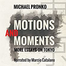 Motions and Moments: More Essays on Tokyo Audiobook by Michael Pronko Narrated by Marcio Catalano