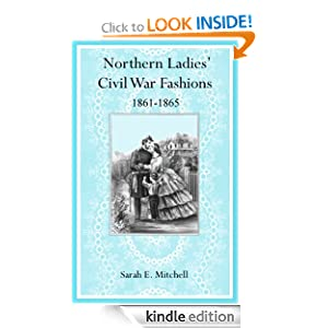 Northern Ladies' Civil War Fashions 1861-1865 Sarah E. Mitchell