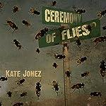 Ceremony of Flies | Kate Jonez