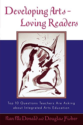 Developing Arts Loving Readers: Top Ten Questions Teachers are Asking about Integrated Arts Education: Top Ten Questions Teachers are Asking about Integrated Arts Education (Scarecrow Education Book)