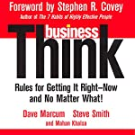 businessThink: Rules for Getting It Right - Now, and No Matter What! | David Marcum,Steve Smith,Mahan Khalsa