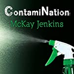 ContamiNation: My Quest to Survive in a Toxic World | McKay Jenkins