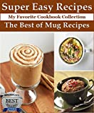 Mug Recipes: The Best of Mug Recipes - Super Easy Recipes (My Favorite Cookbook Collection)