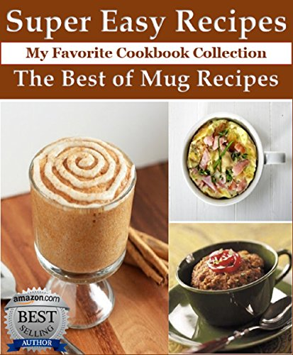 The Best of Mug Recipes: Super Easy Recipes (My Favorite Cookbook Collection) by Karena Andrews