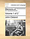 Memoirs of *********** ** ************ ...: Volume 1 of 2 (1140963953) by Cleland, John