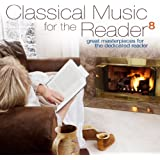 Classical Music for the Reader 8: Great Masterpieces for the Dedicated Reader