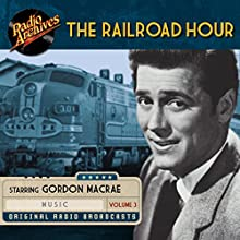 The Railroad Hour, Volume 3 Radio/TV Program by Jean Holloway, Jerome Lawrence, Robert Edwin Lee Narrated by  full cast, Marvin Miller, Gordon MacRae