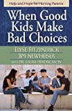img - for When Good Kids Make Bad Choices: Help and Hope for Hurting Parents book / textbook / text book
