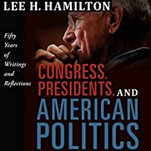 Congress, Presidents, and American Politics: Fifty Years of Writings and Reflections Audiobook by Lee H. Hamilton Narrated by Tom Lennon