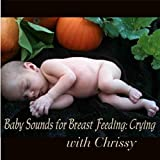 Baby Sounds for Breast Feeding: Crying