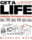 Get a Life: Setting Your Life Compass for Success
