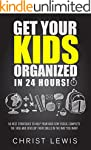Get Your Kids Organized in 24 Hours!:...