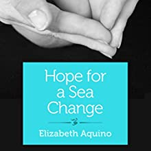 Hope for a Sea Change: A Search for Healing (       UNABRIDGED) by Elizabeth Aquino Narrated by Tiffany Morgan