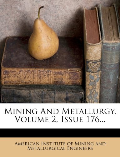 Mining And Metallurgy, Volume 2, Issue 176...