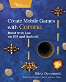 Create Mobile Games with Corona: Build with Lua on iOS and Android