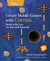 Create Mobile Games with Corona: Build with Lua on iOS and Android Front Cover