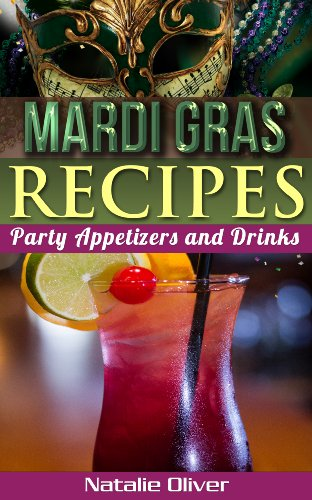 Mardi Gras Recipes: Party Appetizers and Drinks by Natalie Oliver