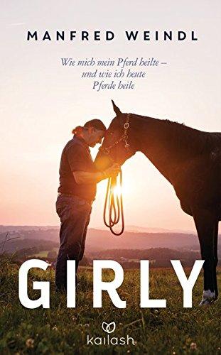 Girly: Wie mich mein Pferd heilte - und wie ich heute Pferde heile