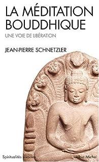 La Méditation bouddhique : Une voie de libération par Jean-Pierre Schnetzler