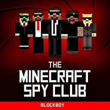 Minecraft: The Minecraft Spy Club: Unofficial Minecraft Novel (       UNABRIDGED) by BlockBoy Narrated by Tristan Wright