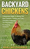 Backyard Chickens: A Beginners Guide To Getting The Best Chickens, Feeding and Care, Choosing Coops and The Regulations For Keeping Chickens (backyard ... keeping hens, city farm, urban farming)
