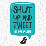 Shut Up and Tweet | Phil Pallen