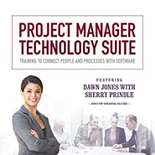 Project Manager Technology Suite: Training to Connect People and Processes with Software Audiobook by Dawn Jones, Sherry Prindle Narrated by Dawn Jones, Sherry Prindle