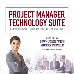 Project Manager Technology Suite: Training to Connect People and Processes with Software Hörbuch von Dawn Jones, Sherry Prindle Gesprochen von: Dawn Jones, Sherry Prindle
