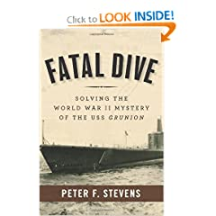 Fatal Dive: Solving the World War II Mystery of the USS Grunion by Peter F. Stevens