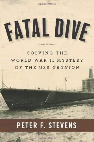 Fatal Dive: Solving The World War Ii Mystery Of The Uss Grunion