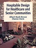 img - for By Albert Bush-Brown Hospitable Design for Healthcare and Senior Communities (Interior Design) [Hardcover] book / textbook / text book