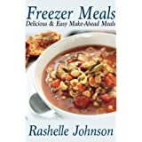 Freezer Meals: Delicious and Easy Make-Ahead Meals ~ Rashelle Johnson